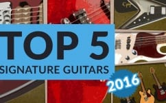 Top 5 Signature Guitars and Basses 2016