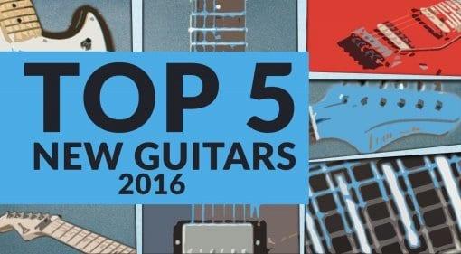 Top 5 New Guitars gearnews.com