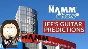 Jef's Guitar Product Predictions NAMM 2017