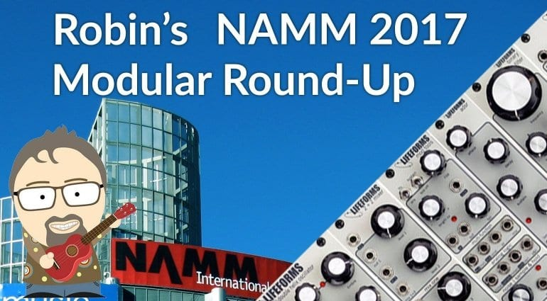 Robin Vincent NAMM 2017 Modular Round-up