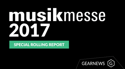Musikmesse 2017 Gearnews Special Rolling Report