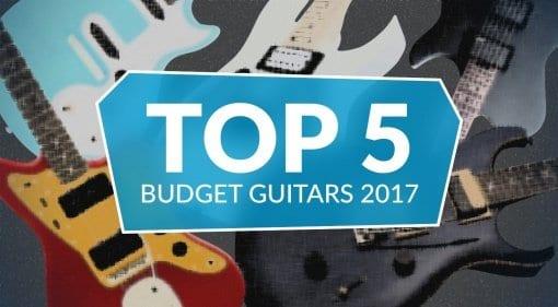 Gearnews Top 5 Budget Guitars 2017