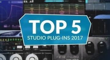 Top 5 Studio Plug-Ins 2017