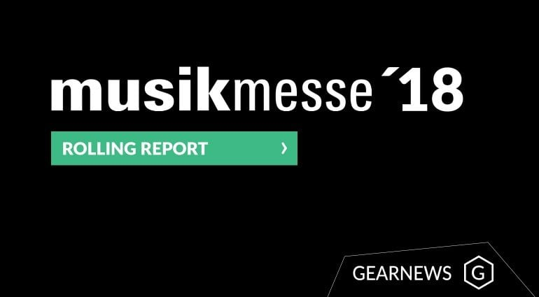 Musikmesse 2018 Rolling Report