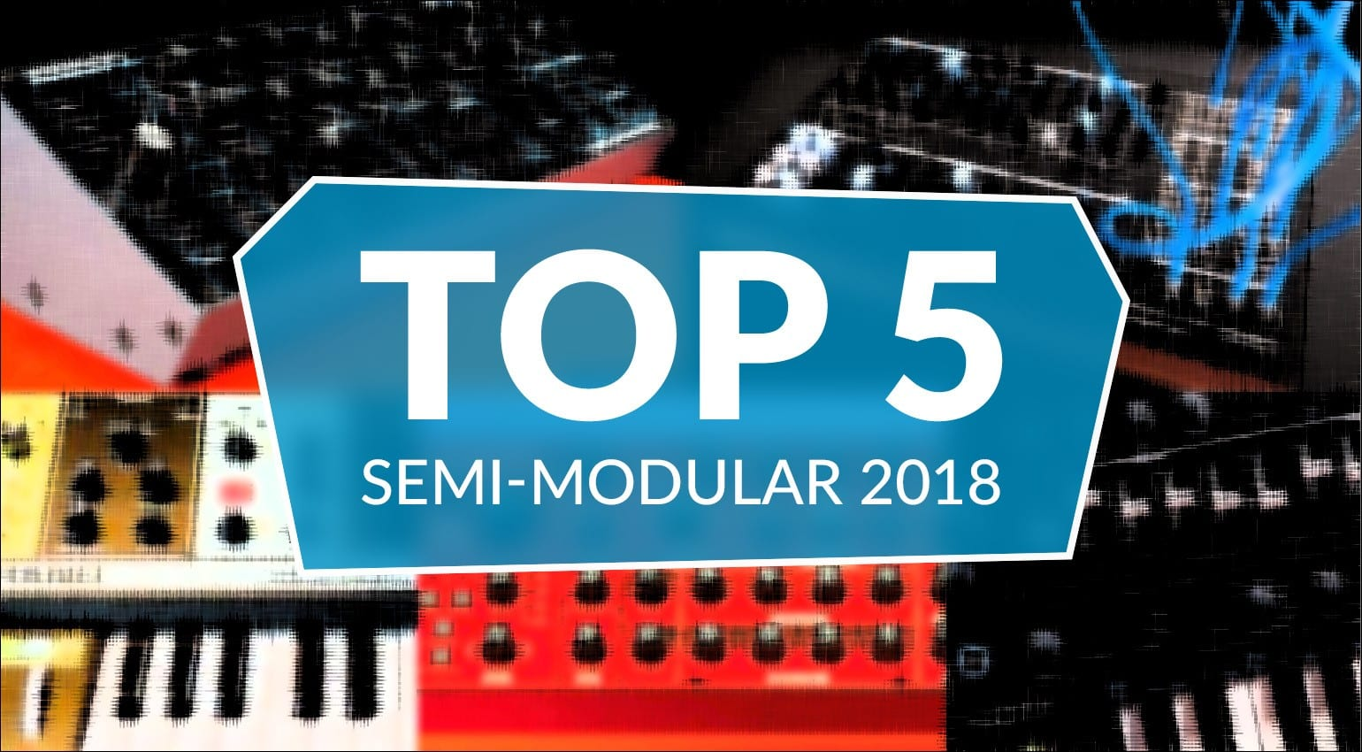 Our Top 5 Semi-Modular Synthesizers - gearnews com