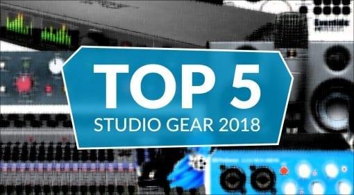Top 5 Studio Gear List 2018