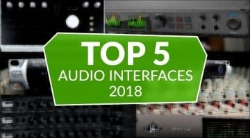 Top 5 Audio Interfaces 2018