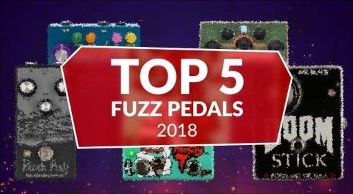 Top 5 Fuzz Pedals 2018