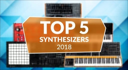 Top 5 Hardware Synthesizers 2018