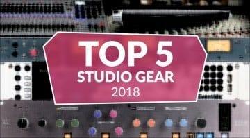 Top 5 Studio Gear 2018