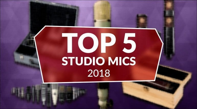Top 5 Studio Mics 2018