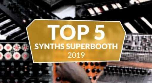 Top 5 Synths Superbooth 2019 by Soma, Novation, Pittsburgh, UDO, Gamechanger