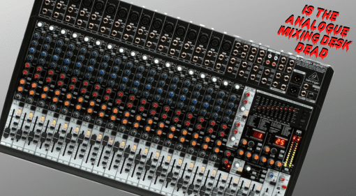 Is The Analogue Mixing Desk Dead?