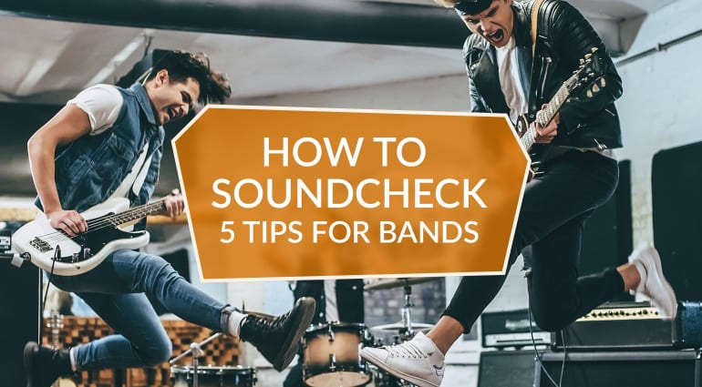 How to soundcheck 5 tips for bands