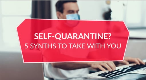 Coronavirus 5 Synths to take into quarantine with you