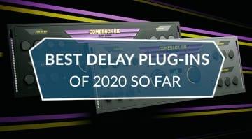Best Delay Plugins 2020 So Far