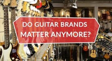 Do Guitar Brands Matter Anymore?