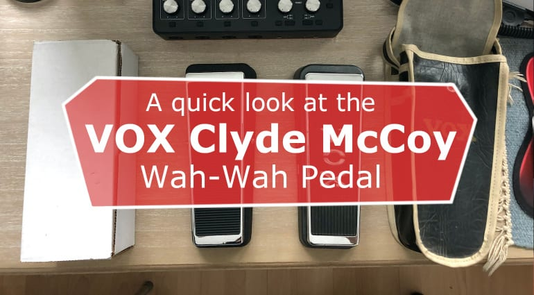 A quick look at the Vox Clyde McCoy Wah-Wah Pedal