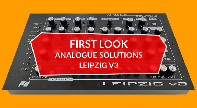 First look: Analogue Solutions Leipzig v3