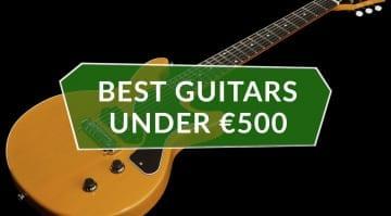 Best Guitars Under €500 Top 10 Budget Electric Guitars