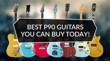 Best P90 loaded guitars you can buy today